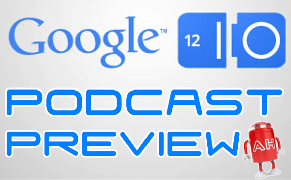 Google IO 2012 Podcast Preview