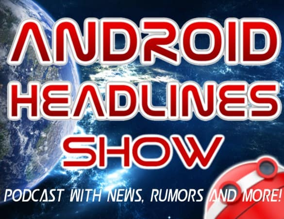 Android Headlines Podcast Show aka AH Show