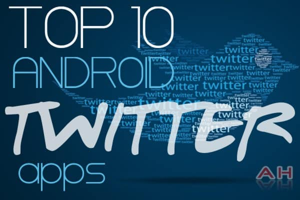 TOP 10 Best Android Twitter Apps Androidheadlines