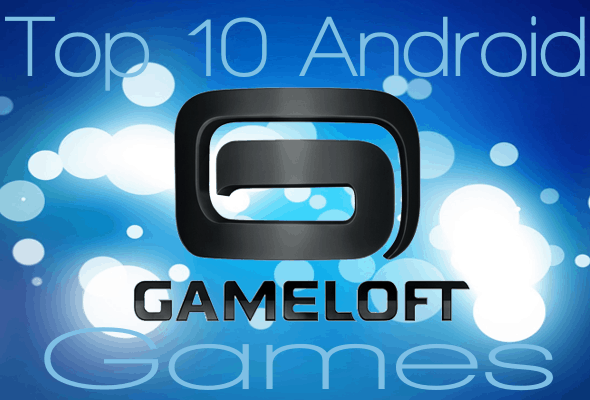 Top 10 Best Android Gameloft Games