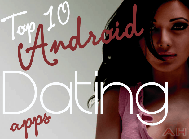 Top 10 Best Android Dating Apps