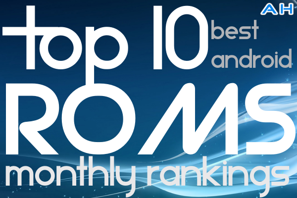Top 10 best custom android roms monthly rankings