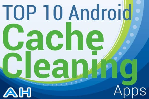 Top 10 Best Android Cache Cleaning Apps