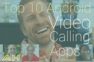 Top 10 Best Video Calling Apps for Android