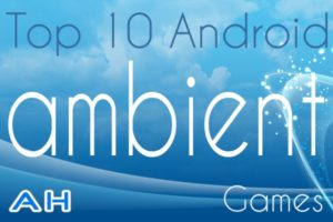 Featured: Top 10 Best Android Ambient Games