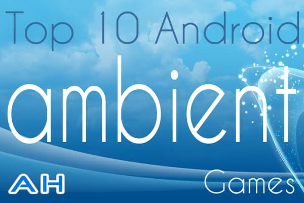 Top 10 Best Android Ambient Games