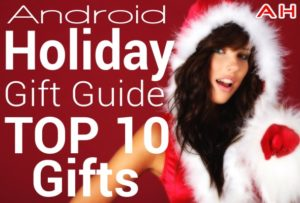 Android Holiday Gift Guide Top 10 Gifts