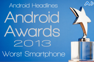 AH Awards 2013: Worst Android Smartphone of the Year!