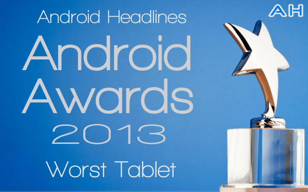 AH Android Awards 2013 - Worst Tablet