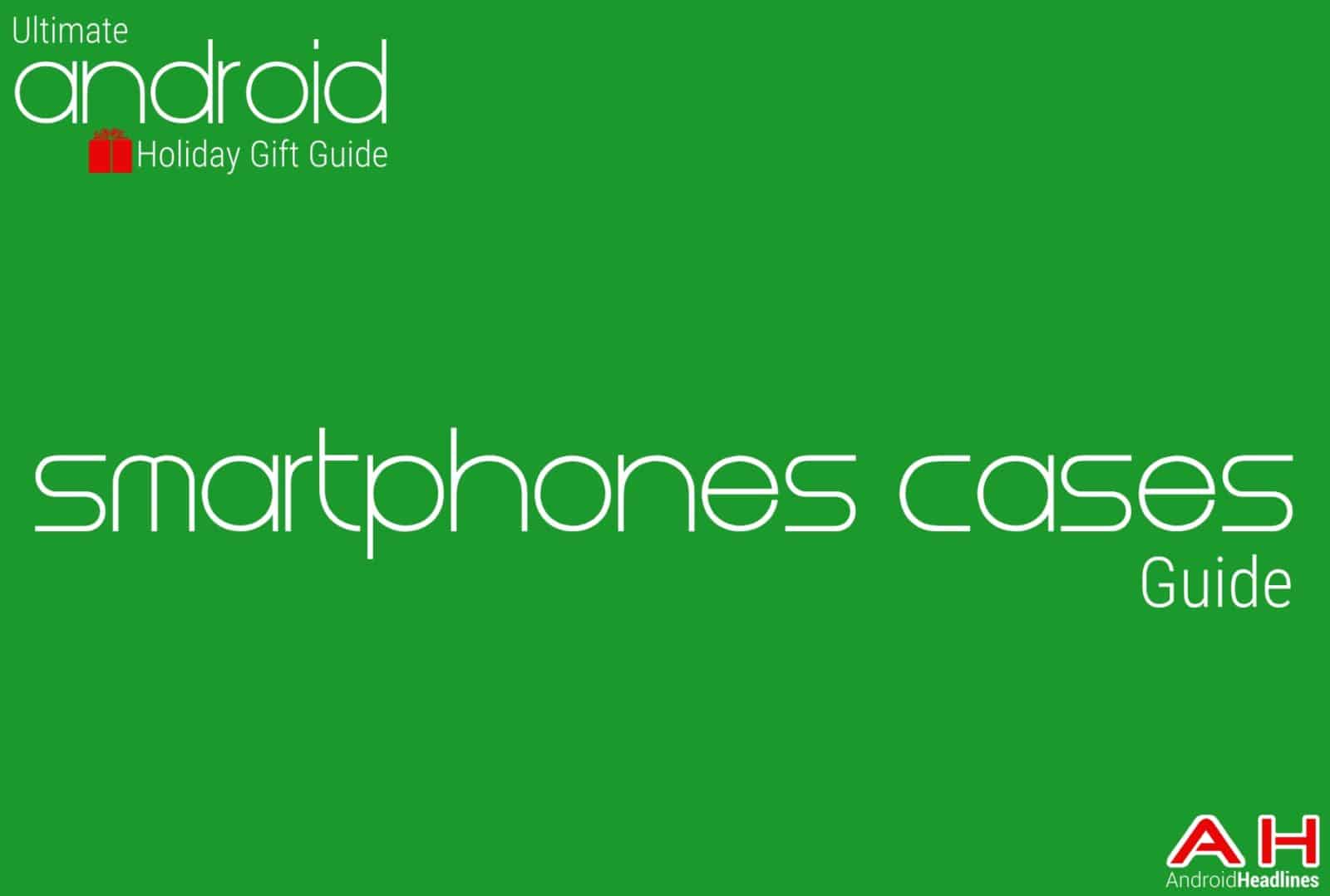 Best Android Smartphones Cases Guide - Android Holiday Gift Guide Top 10