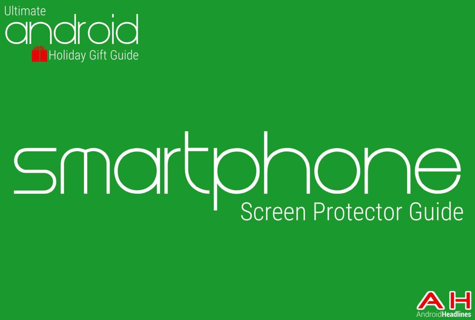 Best Android Smartphones Screen Protector Guide - Android Holiday Gift Guide Top 10