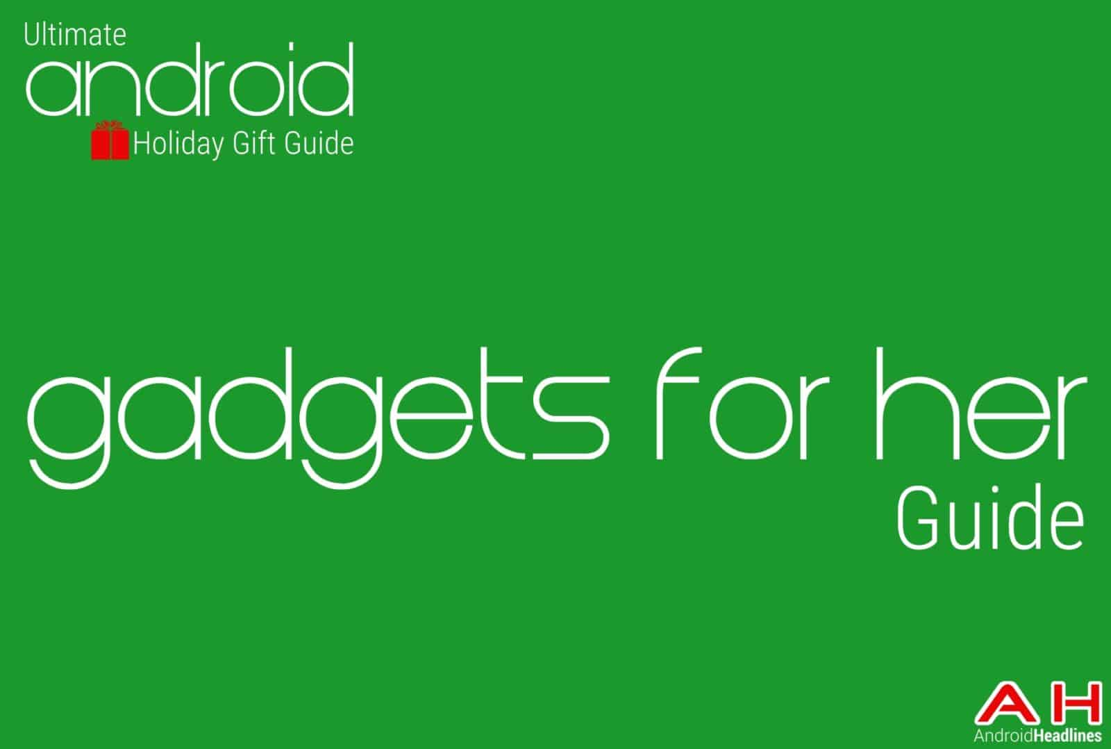 Best Android gadgets for her Guide - Android Holiday Gift Guide Top 10