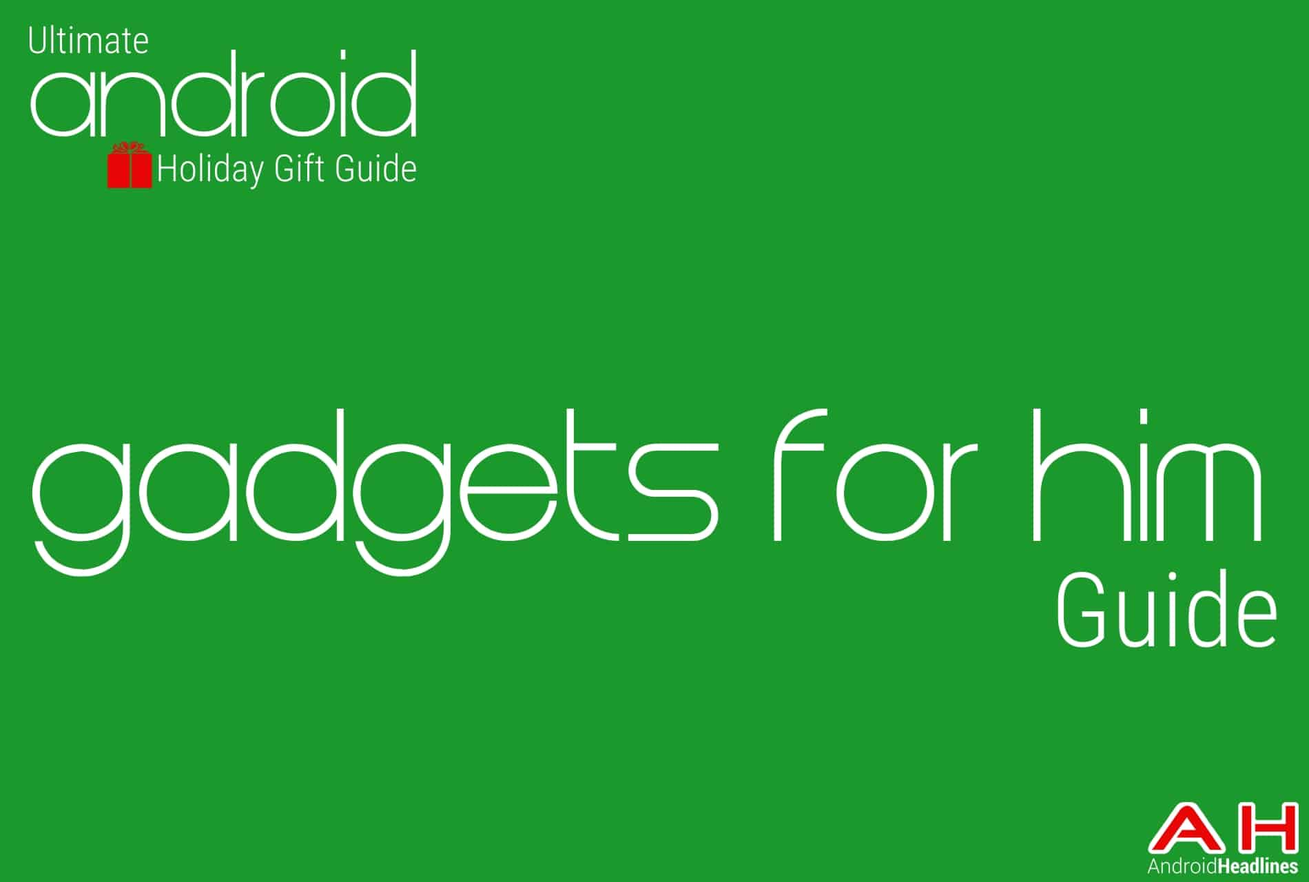 Best Android gadgets for him Guide - Android Holiday Gift Guide Top 10