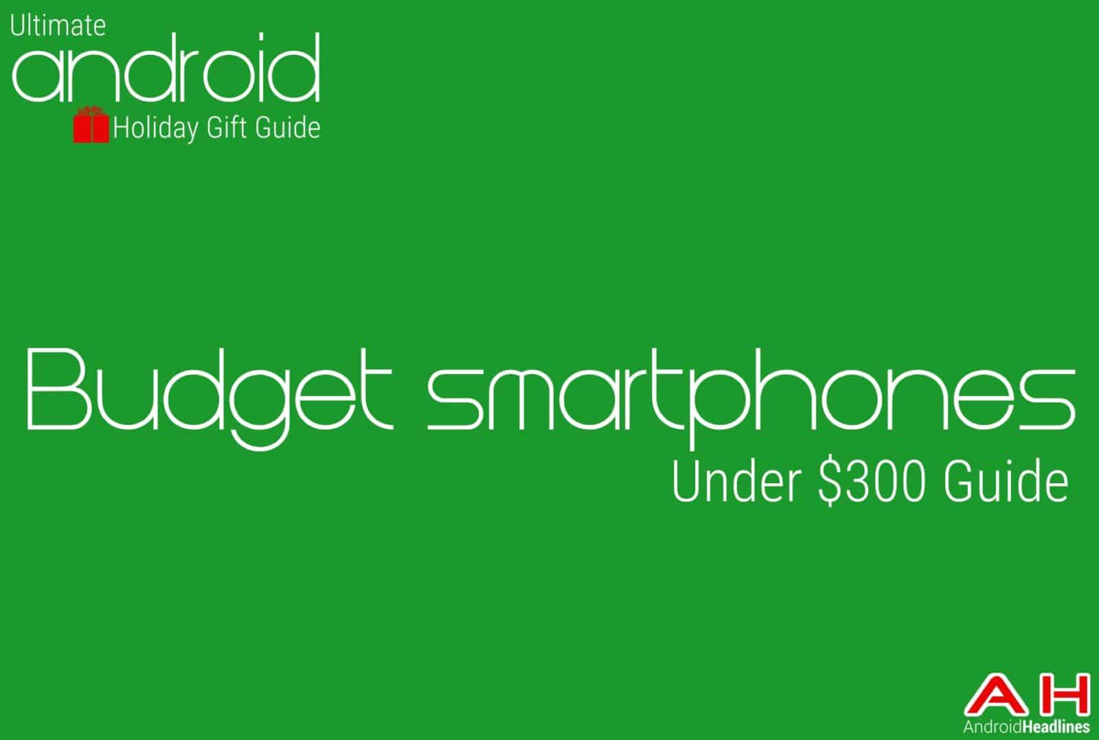 Best Budget Smartphones - Ultimate Android Holiday Gift Guide Main