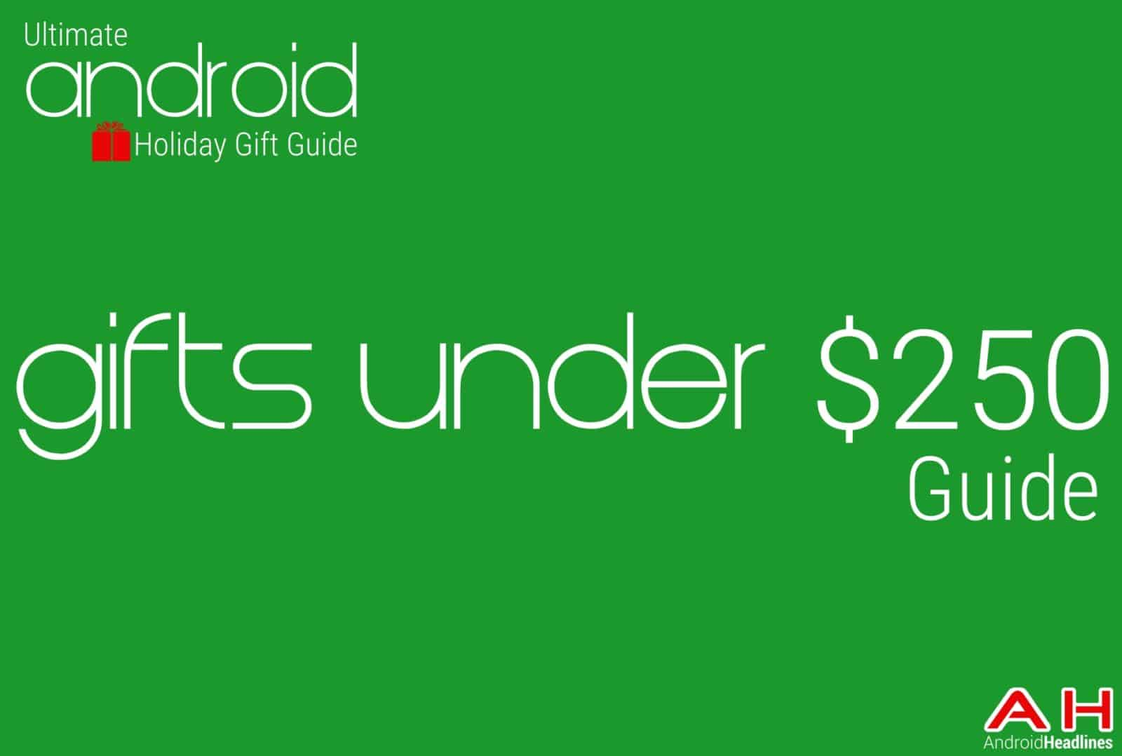 Best gifts under $250 Guide - Android Holiday Gift Guide Top 10