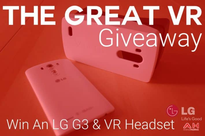 The Great VR Giveaway: International LG G3 and VR Headset Contest