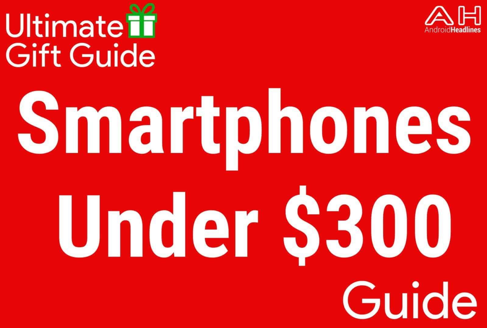 Android Smartphones Under $300 - Holiday Gift Guide 2015-2016