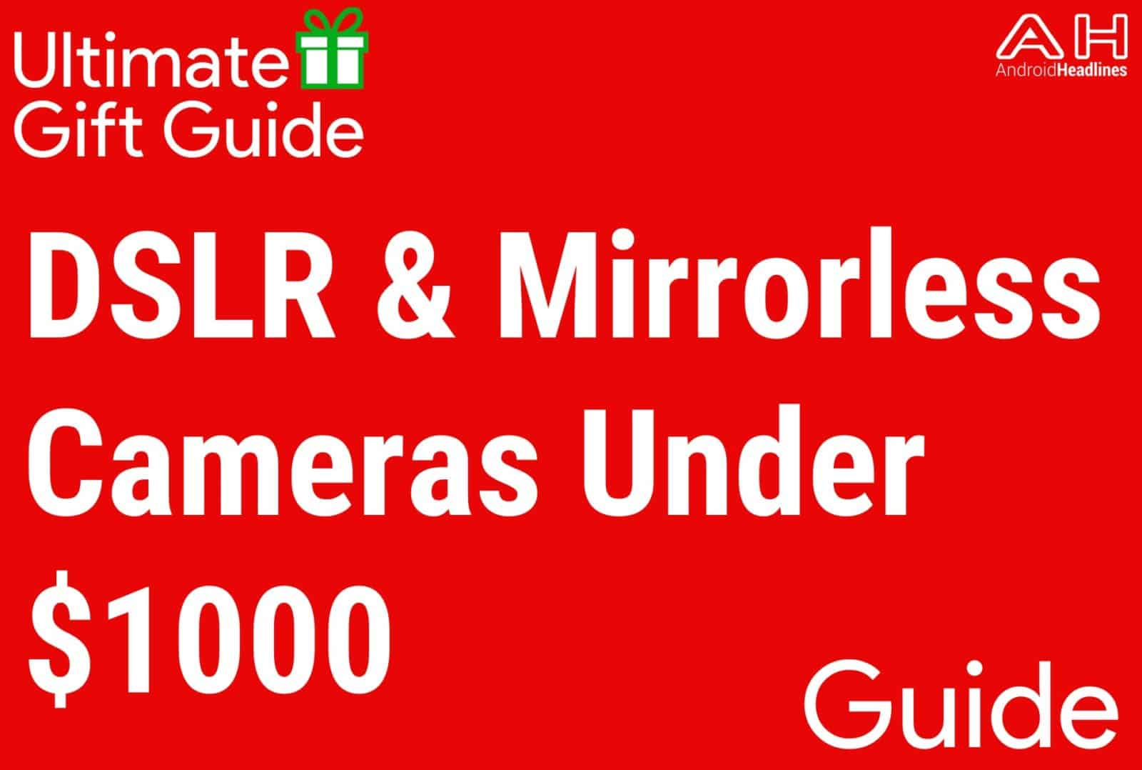 DSLR and Mirrorless Cameras Under $1000 - Gift Guide