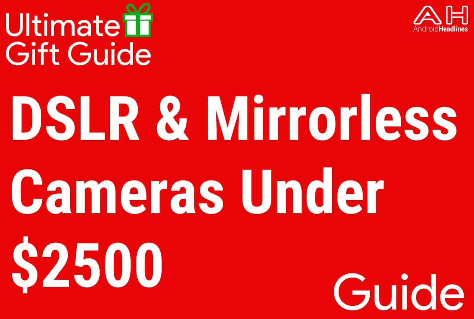DSLR and Mirrorless Cameras Under $2500 - Gift Guide