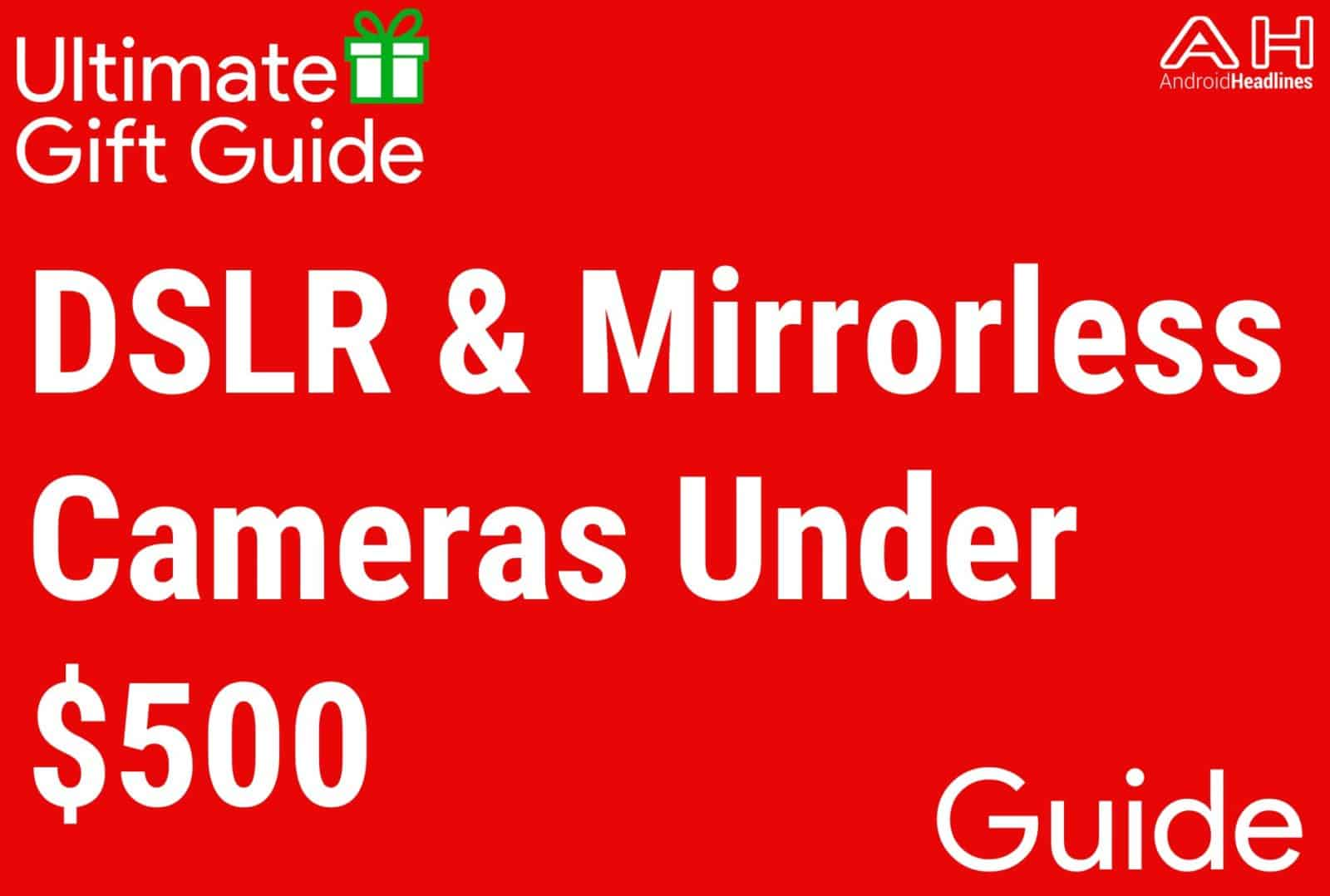 DSLR and Mirrorless Cameras Under $500 - Gift Guide