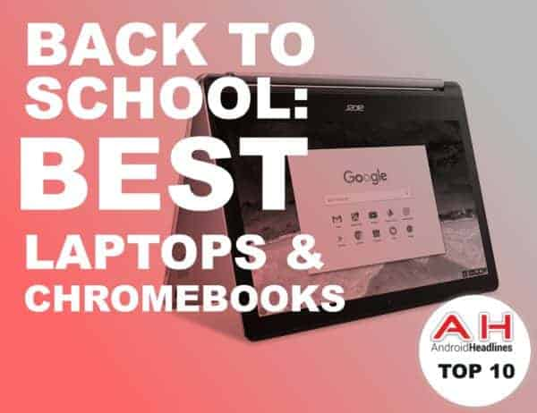 Back To School Buying Guide 2017: Best Laptops & Chromebooks