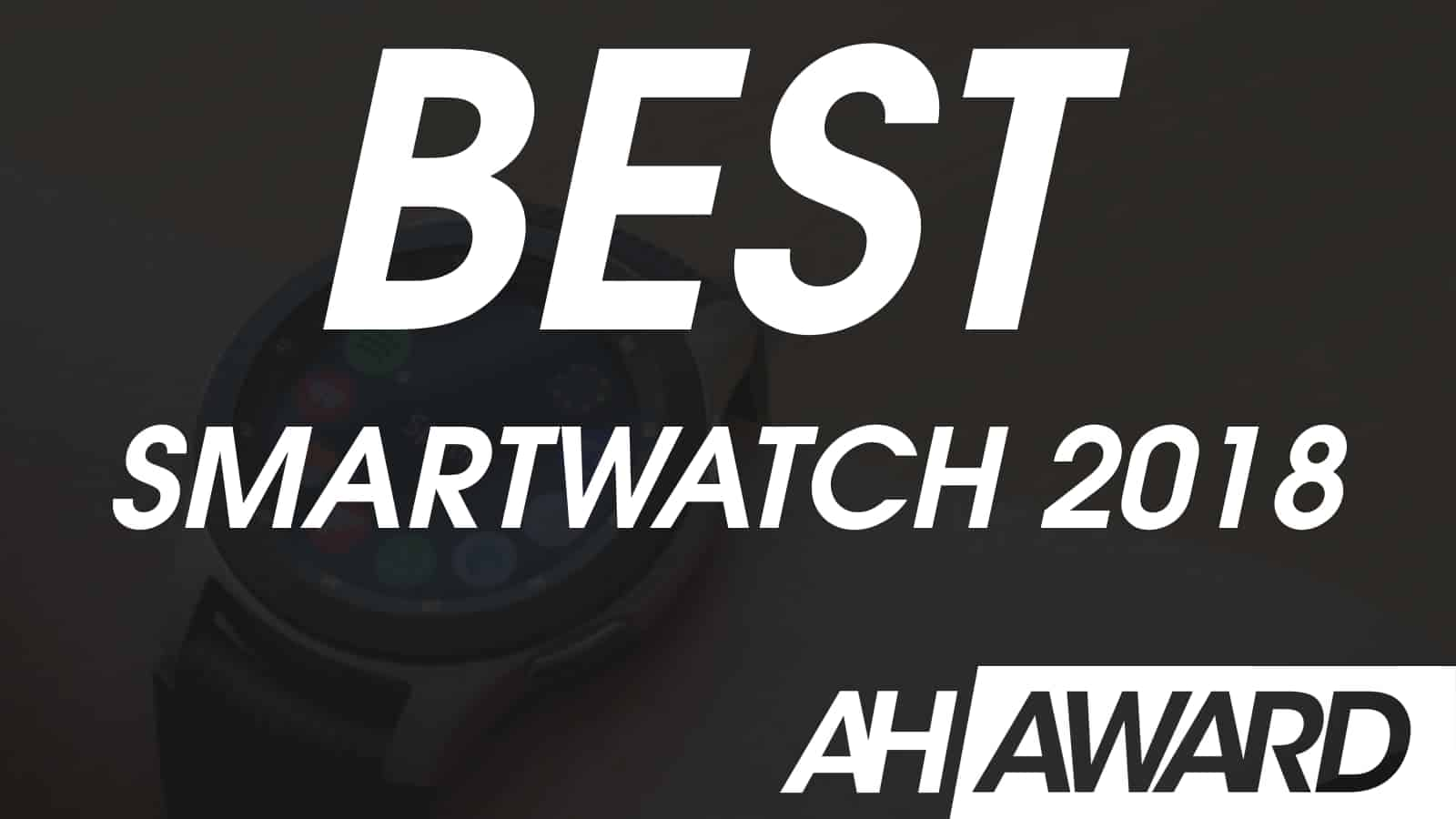 ANDROID HEADLINES AWARDS BEST SMARTWATCH 2018