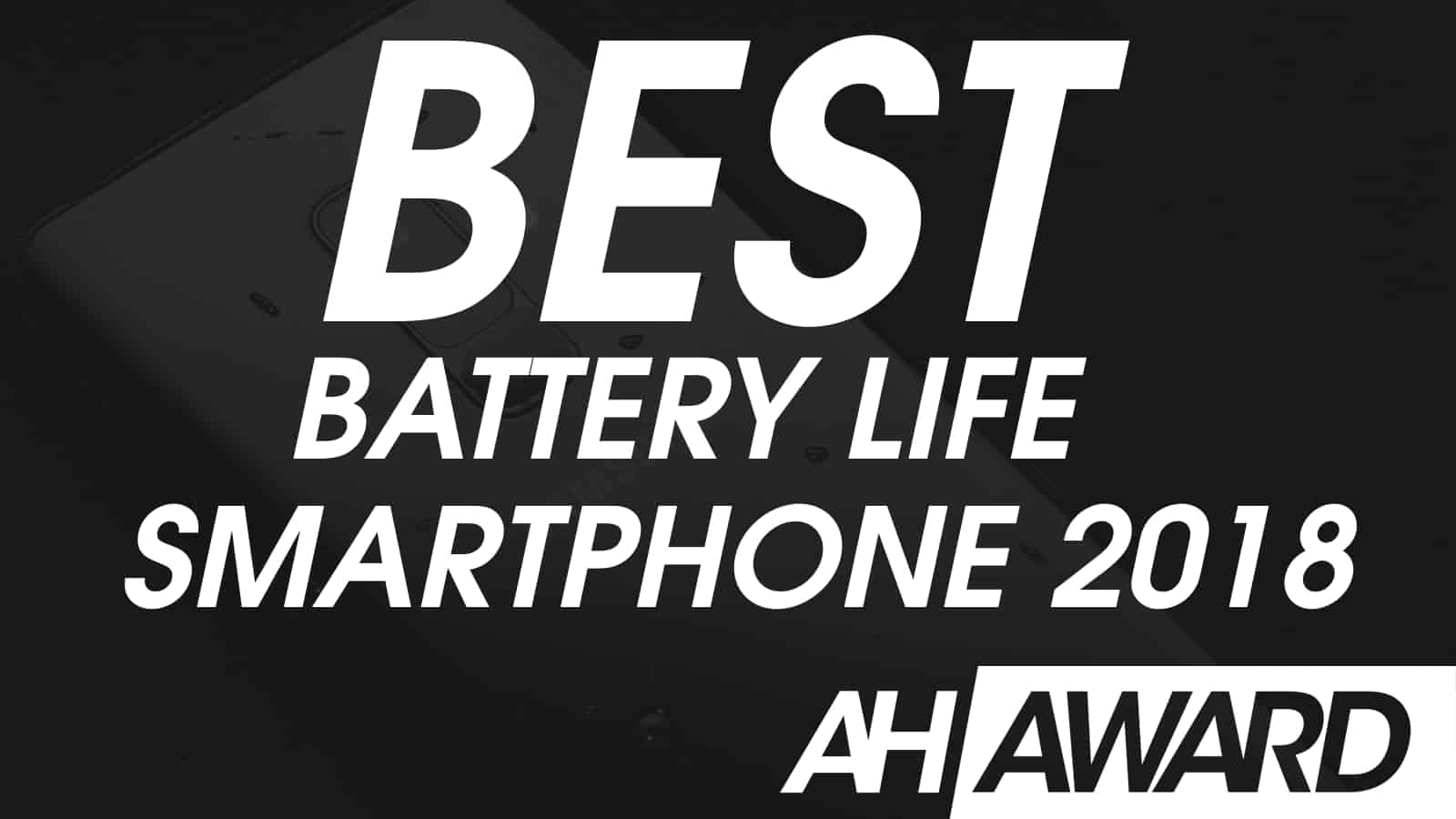 ANDROID HEADLINES BEST BATTERY LIFE SMARTPHONE 2018